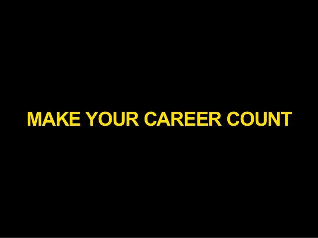 MAKE YOUR CAREER COUNT