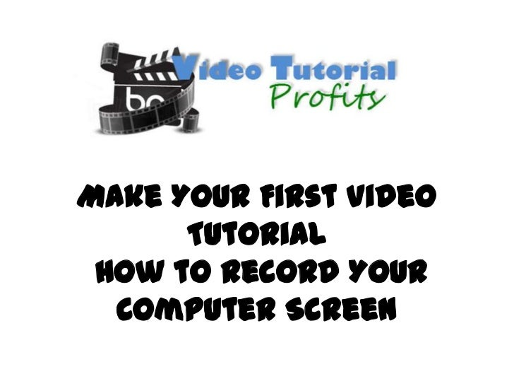 Make Your First Video      Tutorial How to Record Your  Computer Screen