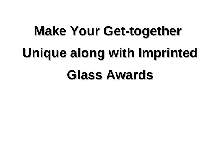 Make Your Get-together Unique along with Imprinted Glass Awards