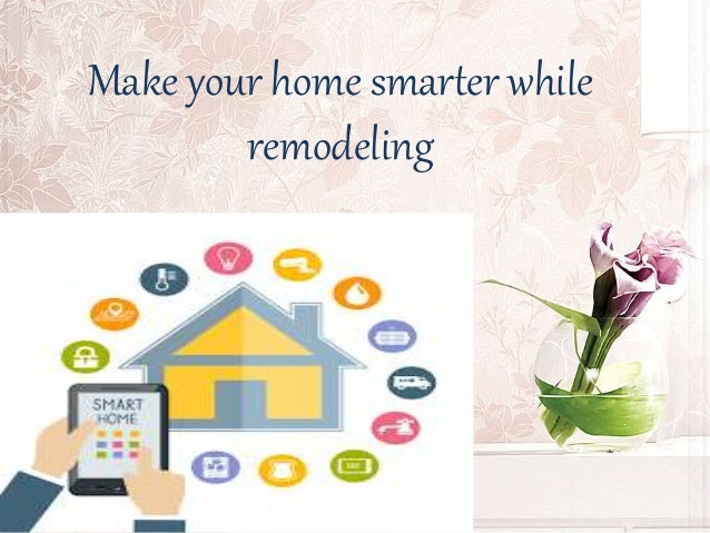 Make your home smarter while remodeling