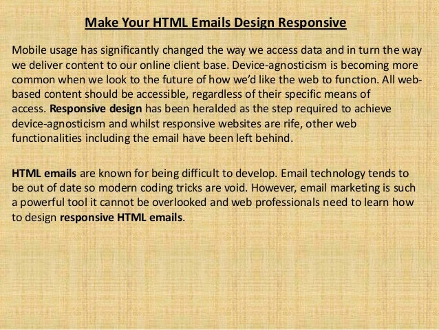Make Your HTML Emails Design Responsive Mobile usage has significantly changed the way we access data and in turn the way ...