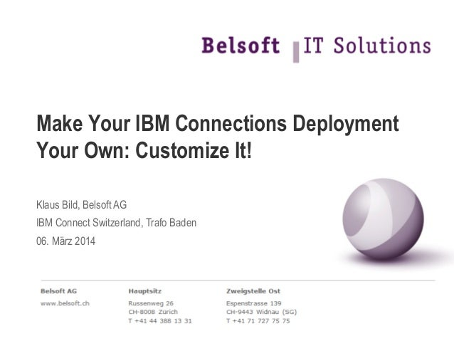 Make Your IBM Connections Deployment Your Own: Customize It! Klaus Bild, Belsoft AG IBM Connect Switzerland, Trafo Baden 0...