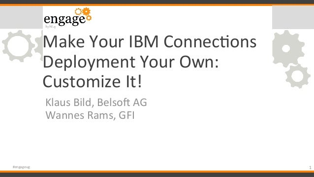 Make  Your  IBM  Connec/ons   Deployment  Your  Own:   Customize  It!   Klaus  Bild,  Belso@  AG ...