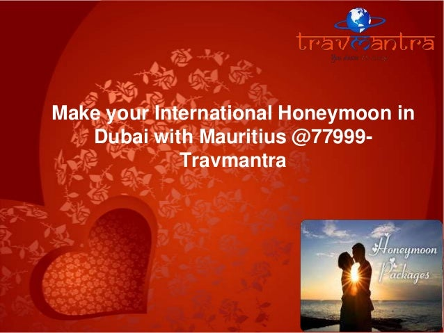 Make your International Honeymoon in Dubai with Mauritius @77999Travmantra