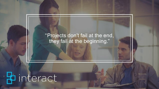 """Projects don't fail at the end, they fail at the beginning."""