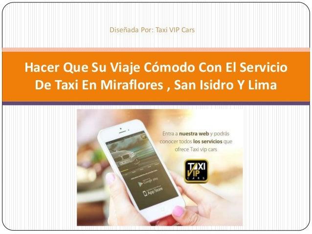 Hacer Que Su Viaje Cómodo Con El Servicio De Taxi En Miraflores , San Isidro Y Lima Diseñada Por: Taxi VIP Cars