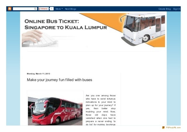 Monday, March 11, 2013Make your journey fun filled with busesAre you one among thosewho have to send torturousindications ...