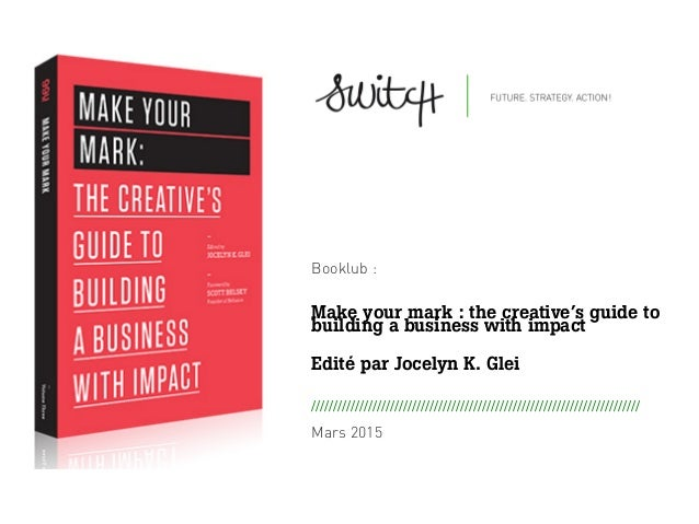 Booklub : Make your mark : the creative's guide to building a business with impact Edité par Jocelyn K. Glei 	    	    	  ...