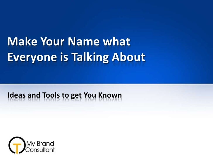 Make Your Name what Everyone is Talking About<br />Ideas and Tools to get You Known<br />