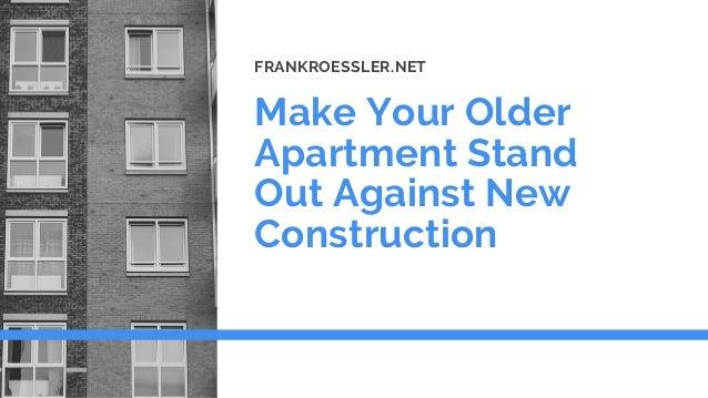 Make Your Older Apartment Stand Out Against New Construction FRANKROESSLER.NET