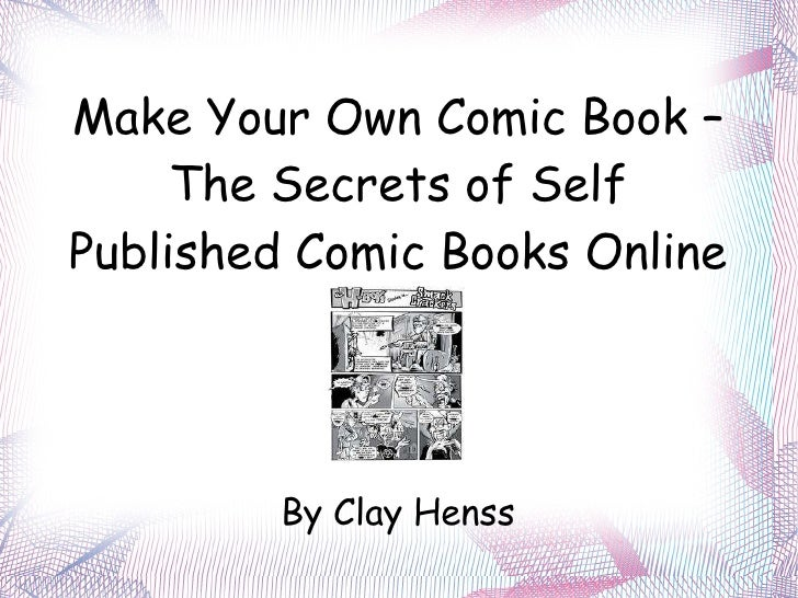 make your own comic book the secrets of self published comic books