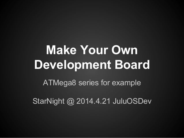 Make Your Own Development Board ATMega8 series for example StarNight @ 2014.4.21 JuluOSDev
