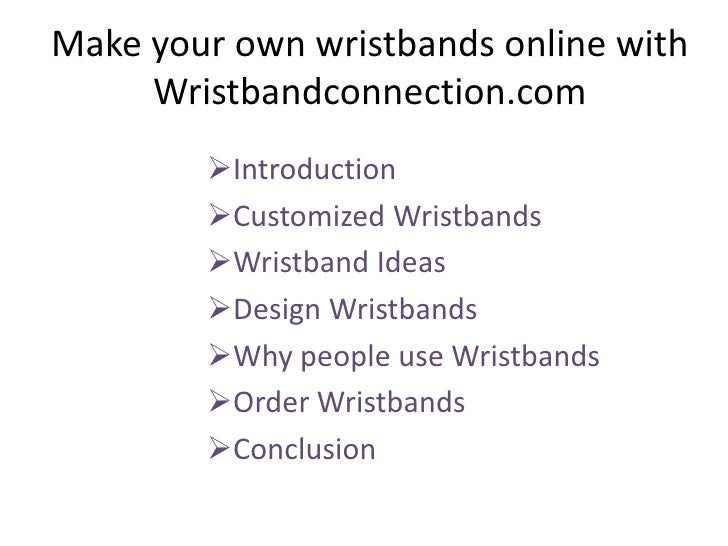 Make your own wristbands online with Wristbandconnection.com<br /><ul><li>Introduction