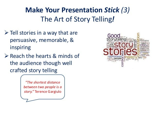 Make Your Presentation Stick (3)            The Art of Story Telling! Tell stories in a way that are  persuasive, memorab...