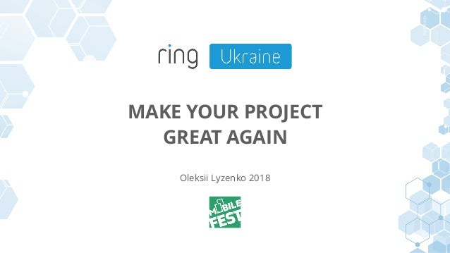 MAKE YOUR PROJECT GREAT AGAIN Oleksii Lyzenko 2018