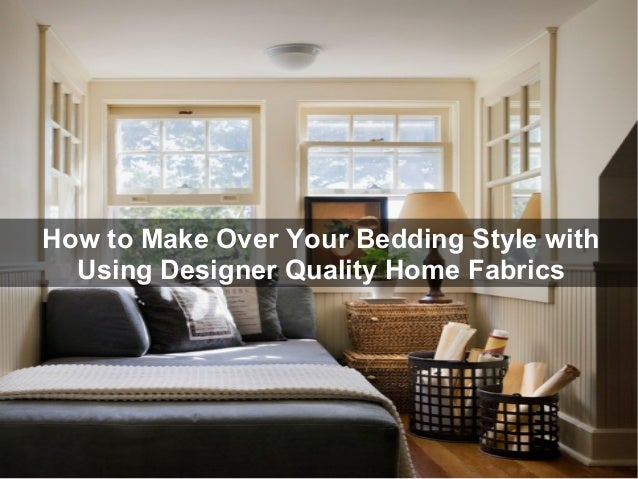 How to Make Over Your Bedding Style with Using Designer Quality Home Fabrics