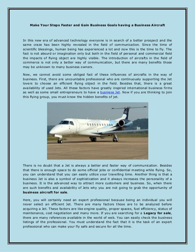 Make Your Steps Faster and Gain Business Goals having a Business Aircraft In this new era of advanced technology everyone ...