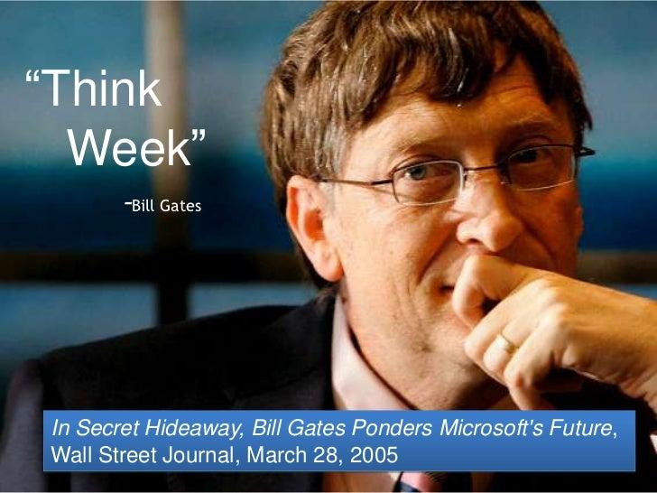 """Think  Week""       -Bill GatesIn Secret Hideaway, Bill Gates Ponders Microsofts Future,Wall Street Journal, March 28, 200..."