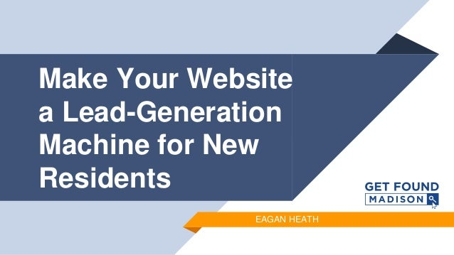 Make Your Website a Lead-Generation Machine for New Residents EAGAN HEATH