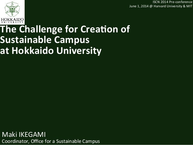 Maki	   IKEGAMI	    Coordinator,	   Office	   for	   a	   Sustainable	   Campus	    ISCN	   2014	   Pre-­‐conference	    Jun...