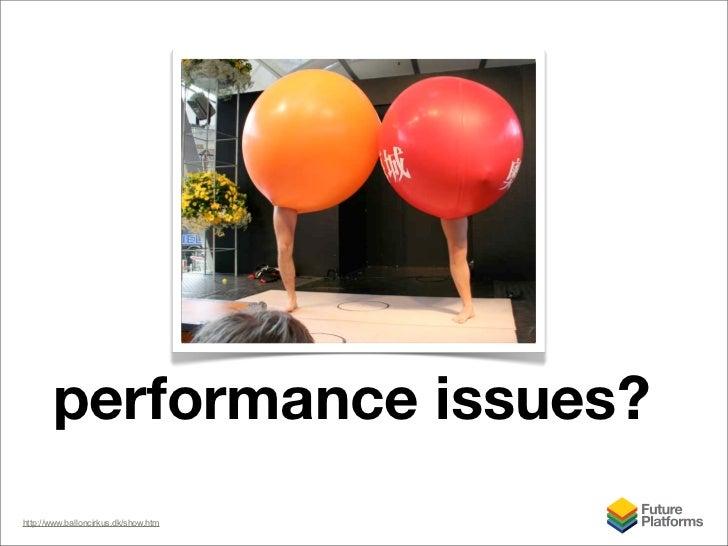 performance issues? http://www.balloncirkus.dk/show.htm