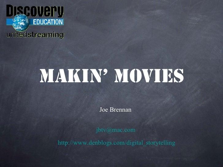 Makin' Movies <ul><li>Joe Brennan   </li></ul><ul><li>[email_address] .com </li></ul><ul><li>http://www.denblogs.com/digit...