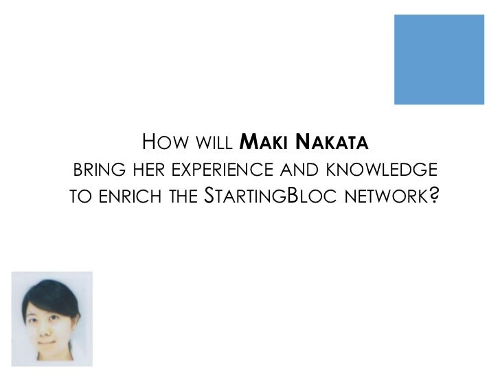 HOW WILL MAKI NAKATABRING HER EXPERIENCE AND KNOWLEDGETO ENRICH THE STARTINGBLOC NETWORK?