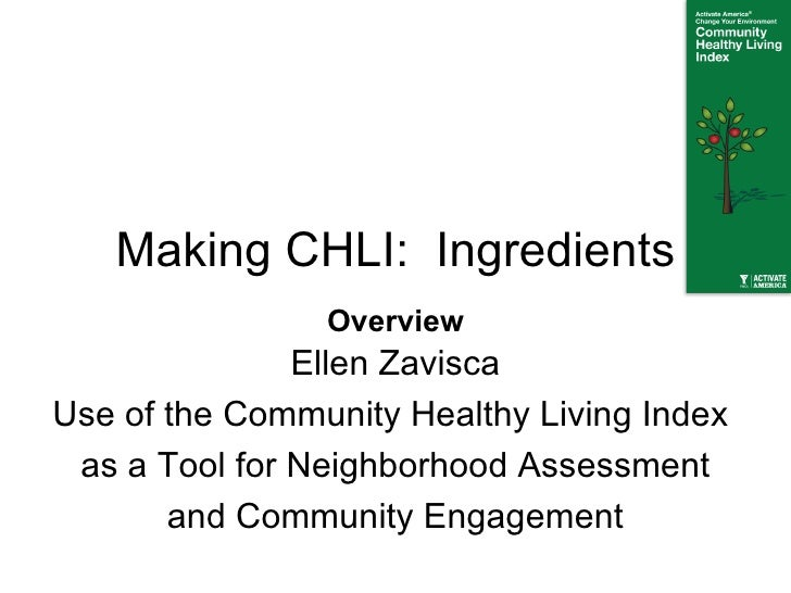 Making CHLI:  Ingredients Ellen Zavisca Use of the Community Healthy Living Index  as a Tool for Neighborhood Assessment a...