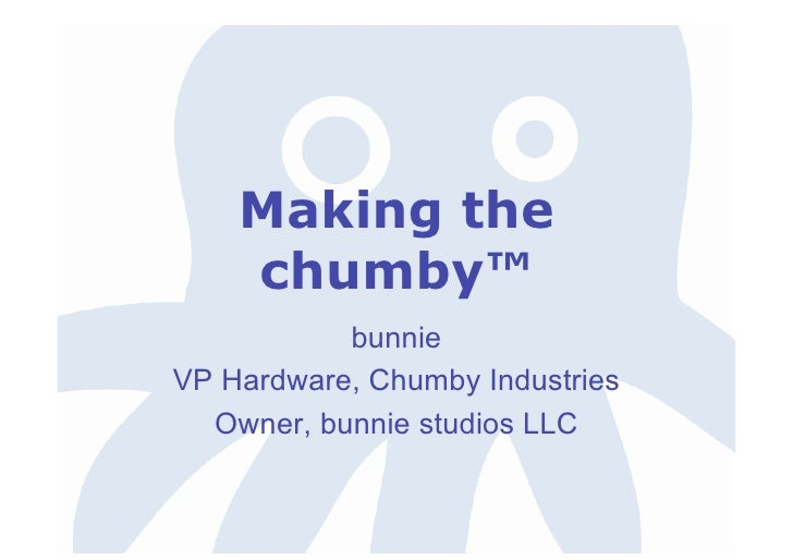 Making the               chumby™                      bunnie           VP Hardware, Chumby Industries             Owner, b...