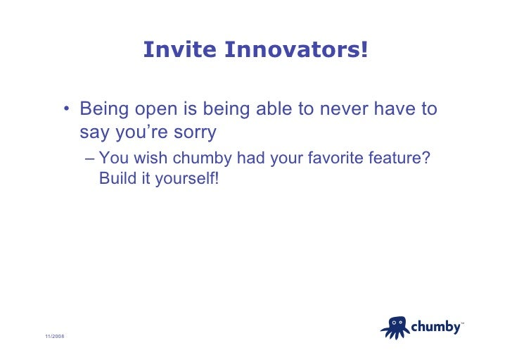 Invite Innovators!        • Being open is being able to never have to          say you're sorry           – You wish chu...