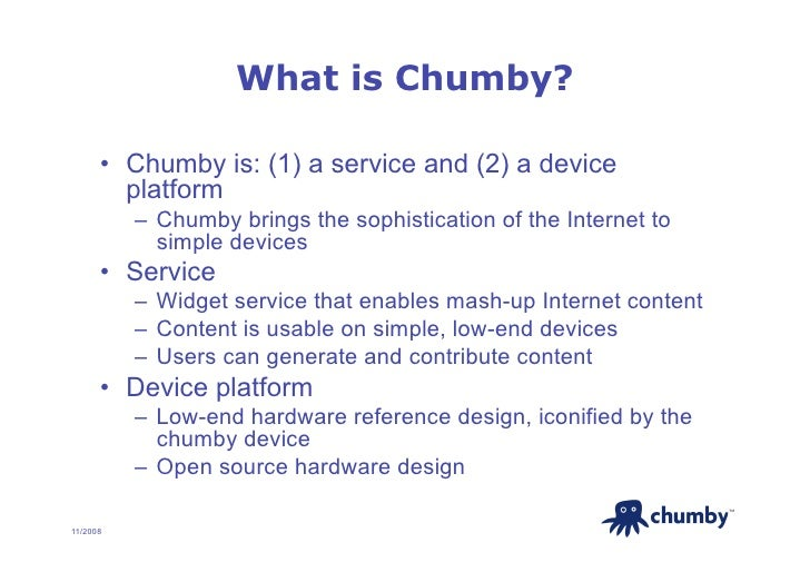 What is Chumby?        • Chumby is: (1) a service and (2) a device          platform           – Chumby brings the sophi...