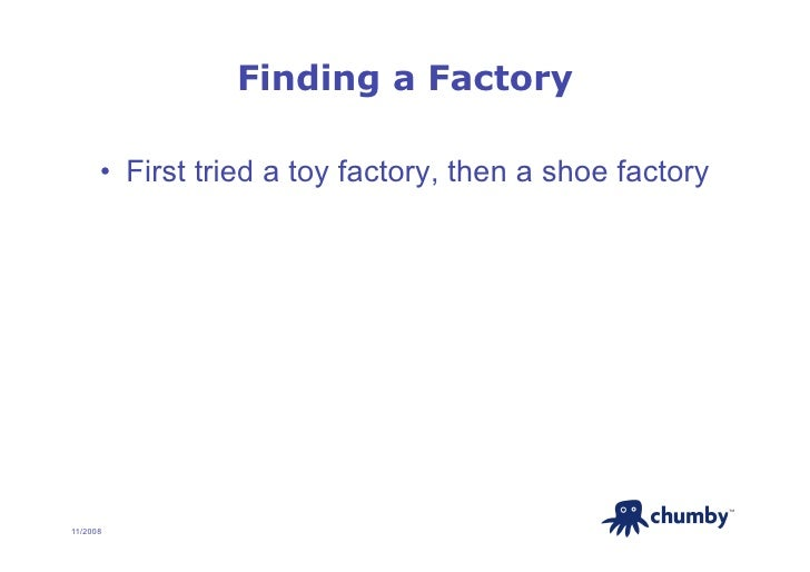 Finding a Factory        • First tried a toy factory, then a shoe factory                                                ...