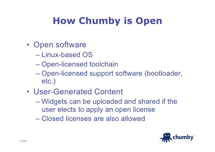 How Chumby is Open        • Open software           – Linux-based OS           – Open-licensed toolchain           – O...