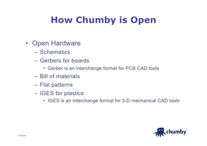How Chumby is Open        • Open Hardware           – Schematics           – Gerbers for boards              • Gerber ...
