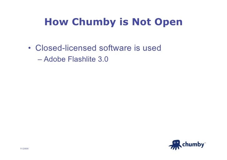 How Chumby is Not Open        • Closed-licensed software is used           – Adobe Flashlite 3.0                        ...