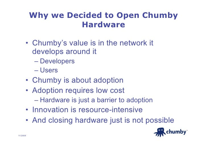 Why we Decided to Open Chumby                     Hardware        • Chumby's value is in the network it          develops...