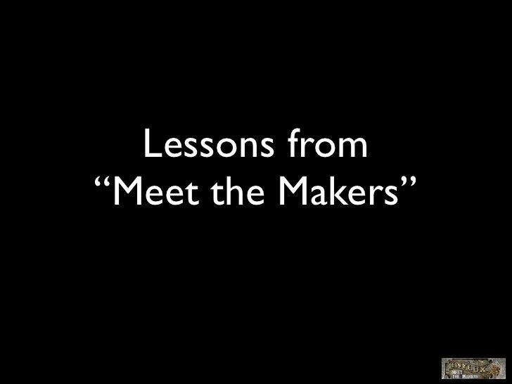 "Lessons from""Meet the Makers"""