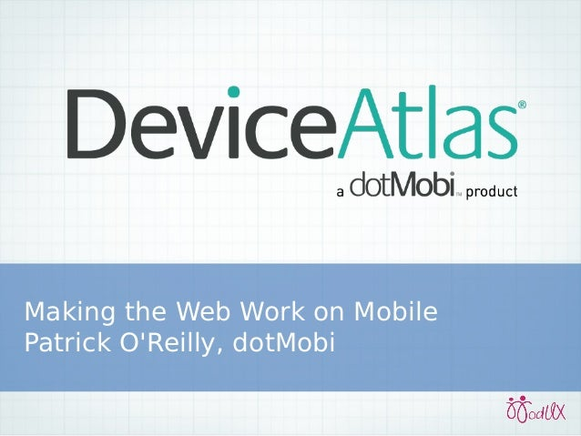 Making the Web Work on Mobile Patrick O'Reilly, dotMobi