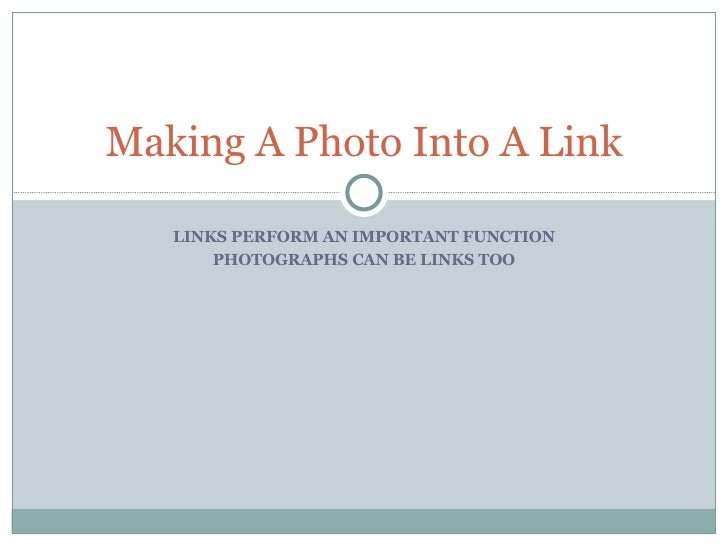 LINKS PERFORM AN IMPORTANT FUNCTION PHOTOGRAPHS CAN BE LINKS TOO Making A Photo Into A Link