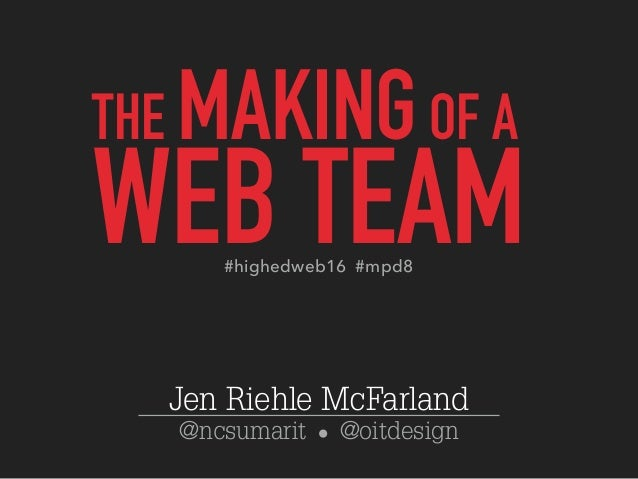 @ncsumarit @oitdesign THE MAKINGOF A WEB TEAM Jen Riehle McFarland #highedweb16 #mpd8
