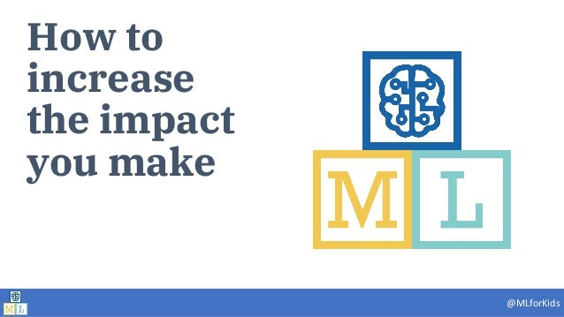 @MLforKids How to increase the impact you make