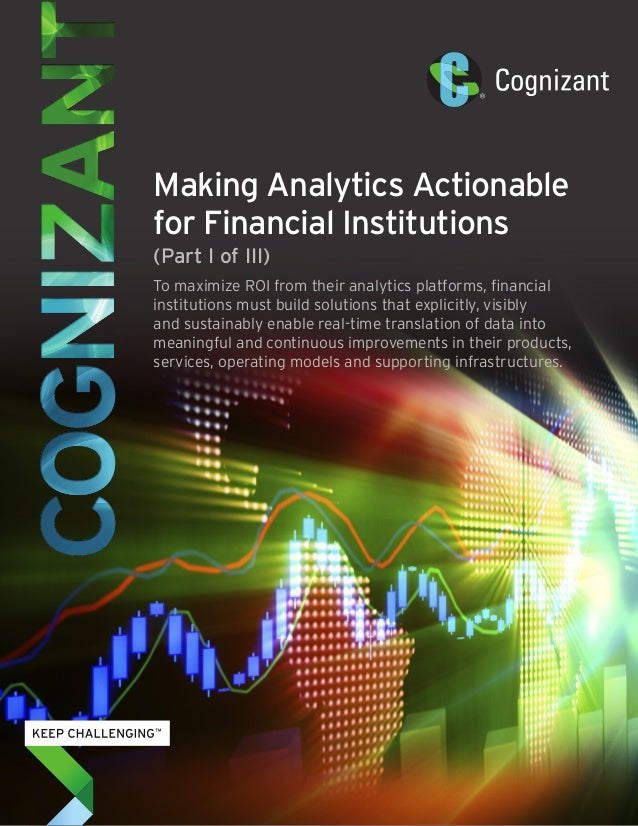 Making Analytics Actionable  for Financial Institutions  (Part I of III)  To maximize ROI from their analytics platforms, ...