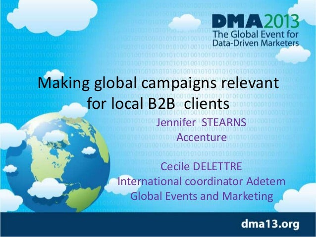 Making global campaigns relevant for local B2B clients Jennifer STEARNS Accenture Cecile DELETTRE International coordinato...