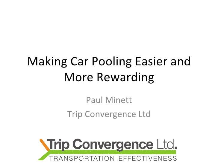 Making Car Pooling Easier and More Rewarding Paul Minett Trip Convergence Ltd