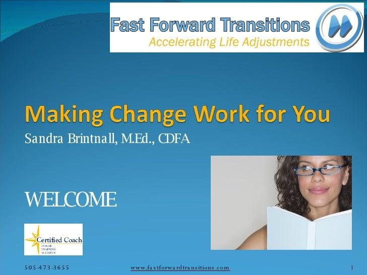 Sandra Brintnall, M.Ed., CDFA  WELCOME 505-473-3655 www.fastforwardtransitions.com