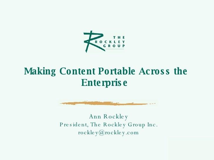 Making Co nte nt Po rtable Ac ro s s the             Ente rpris e                       Ann R oc kle y         P re s ide ...