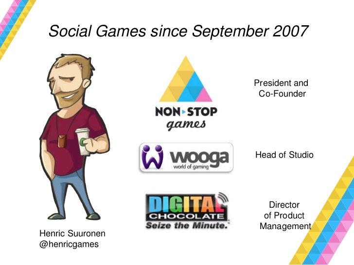 Social Games since September 2007                           President and                            Co-Founder           ...