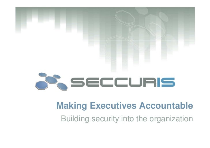 Making Executives Accountable Building security into the organization