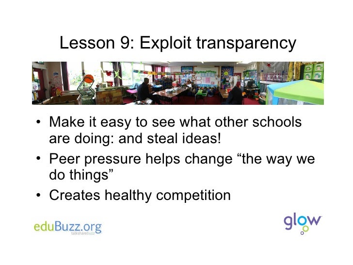 Lesson 9: Exploit transparency <ul><li>Make it easy to see what other schools are doing: and steal ideas! </li></ul><ul><l...