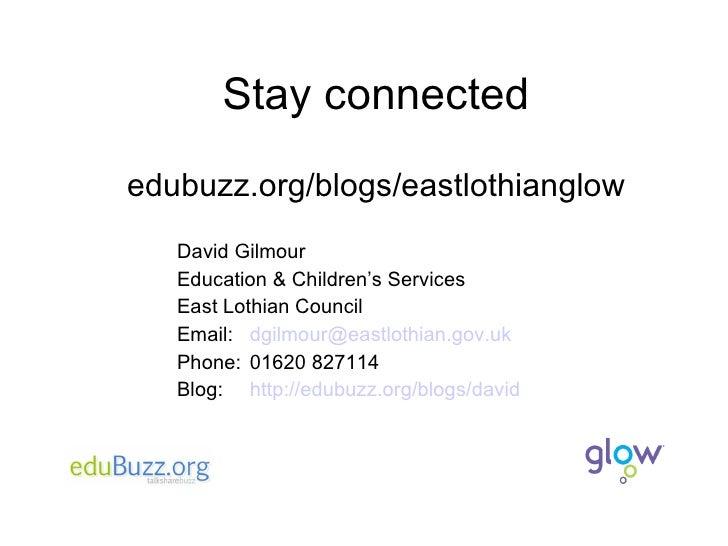 Stay connected <ul><li>David Gilmour </li></ul><ul><li>Education & Children's Services </li></ul><ul><li>East Lothian Coun...